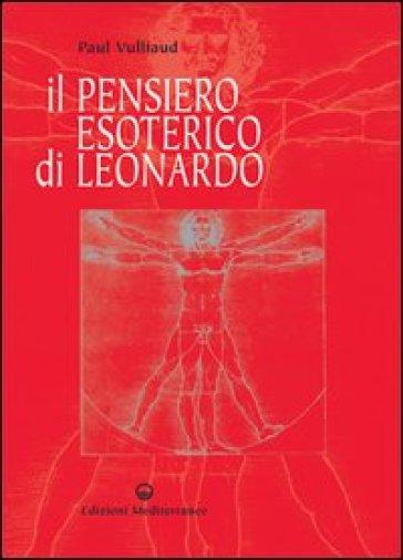 Il pensiero esoterico di Leonardo - Paul Vulliaud |