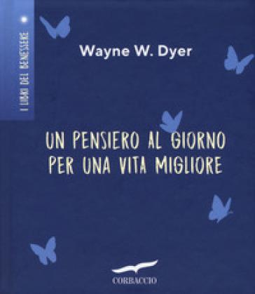 Un pensiero al giorno per una vita migliore - Wayne W. Dyer | Thecosgala.com
