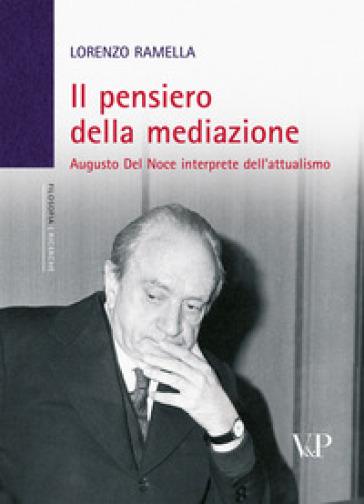 Il pensiero della mediazione. Augusto Del Noce interprete dell'attualismo - Lorenzo Ramella  
