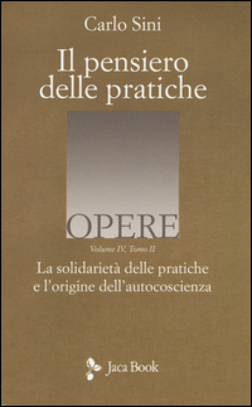 Il pensiero delle pratiche. 4.La solidarietà delle pratiche e l'origine dell'autocoscienza - Carlo Sini  