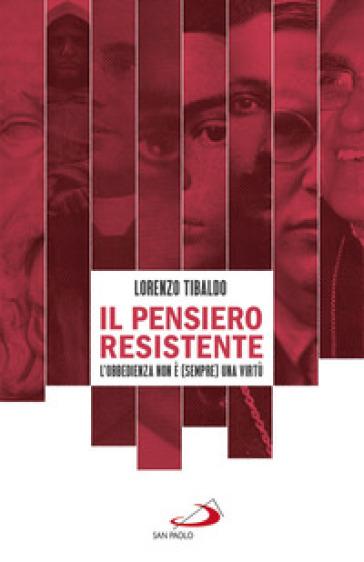 Il pensiero resistente. L'obbedienza non è (sempre) una virtù - Lorenzo Tibaldo | Jonathanterrington.com