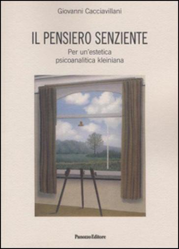 Il pensiero senziente. Per un'estetica psicoanalitica kleiniana - Giovanni Cacciavillani   Kritjur.org