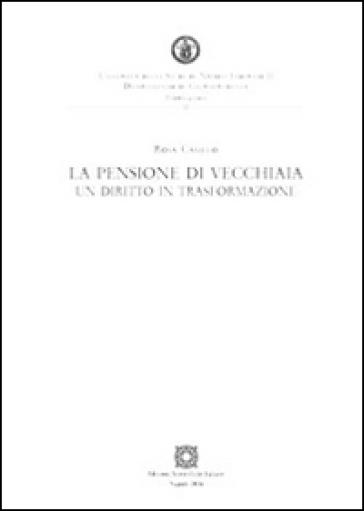 La pensione di vecchiaia. Un diritto in trasformazione - Rosa Casillo pdf epub