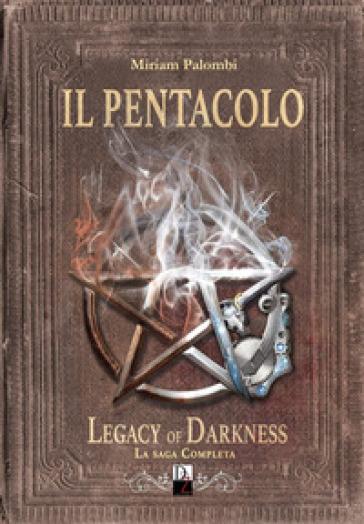 Il pentacolo. Legacy of darkness. La saga completa - Miriam Palombi | Jonathanterrington.com