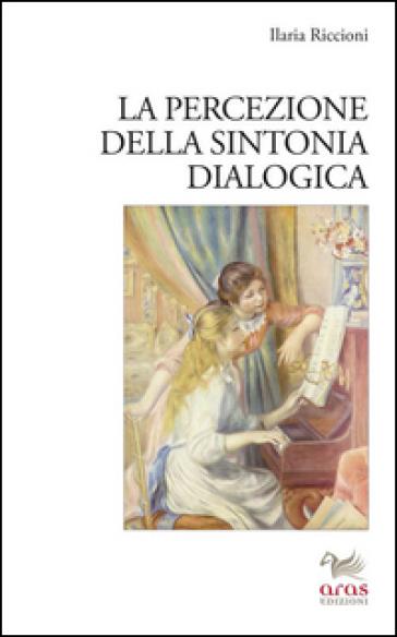La percezione della sintonia dialogica - Ilaria Riccioni | Ericsfund.org
