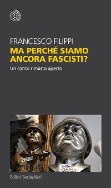 Ma perché siamo ancora fascisti? Un conto rimasto aperto - Francesco Filippi | Ericsfund.org