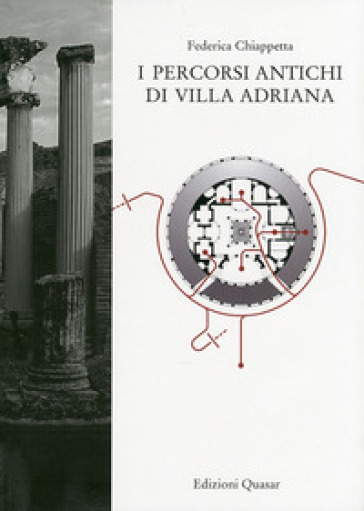 I percorsi antichi di Villa Adriana - Federica Chiappetta |