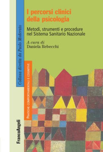 I percorsi clinici della psicologia. Metodi, strumenti e procedure nel Sistema Sanitario Nazionale - D. Rebecchi |