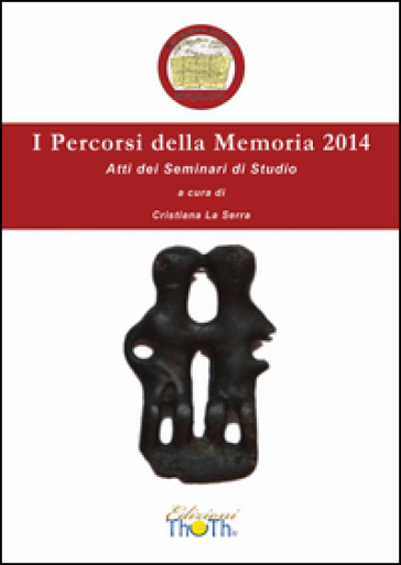 I percorsi della memoria 2014. Atti dei Seminari di studio - C. La Serra | Jonathanterrington.com