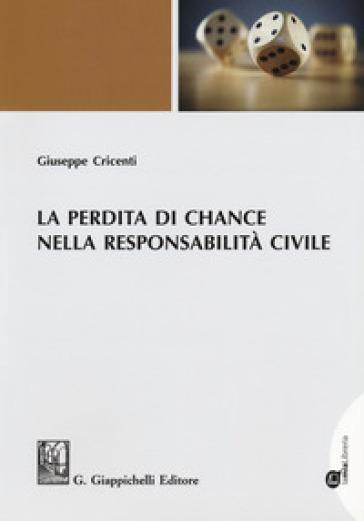 La perdita di chance nella responsabilità civile - Giuseppe Cricenti |