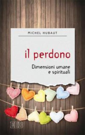 Il perdono. Dimensioni umane e spirituali - Michel Hubaut pdf epub
