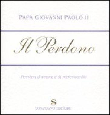 Il perdono. Pensieri d'amore e di misericordia - Giovanni Paolo II (papa) | Rochesterscifianimecon.com