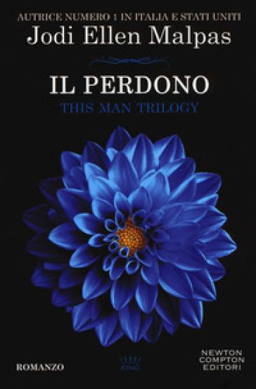 Il perdono. This man trilogy. 3. - Jodi Ellen Malpas |