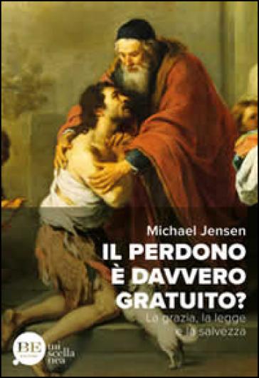 Il perdono è davvero gratuito? La grazia, la legge e la salvezza - MICHAEL JENSEN  
