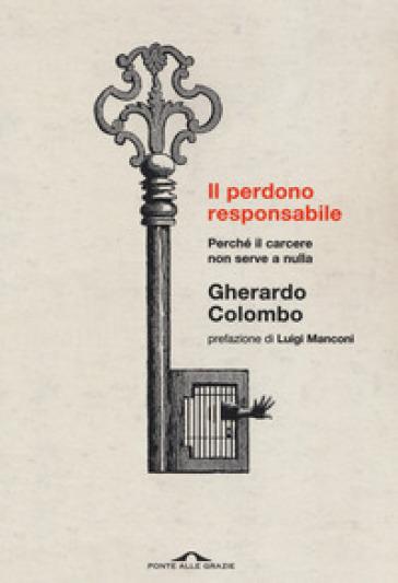 Il perdono responsabile. Perché il carcere non serve a nulla - Gherardo Colombo | Thecosgala.com