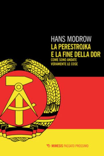 La perestroika e la fine della DDR. Come sono andate veramente le cose - Hans Modrow |