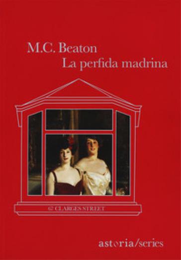 La perfida madrina. 67 Clarges Street - M. C. Beaton |