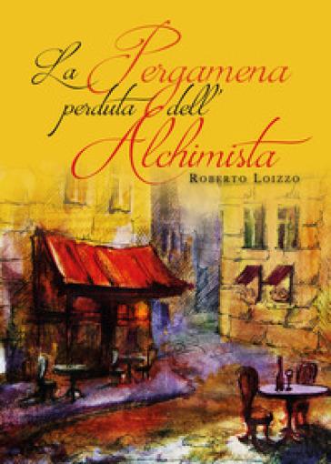 La pergamena perduta dell'alchimista - Roberto Loizzo | Rochesterscifianimecon.com