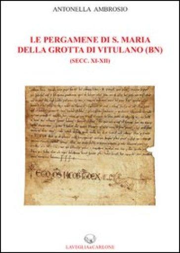 Le pergamene di S. Maria della Grotta di Vitulano (BN) (secc. XI-XII) - Antonella Ambrosio | Rochesterscifianimecon.com