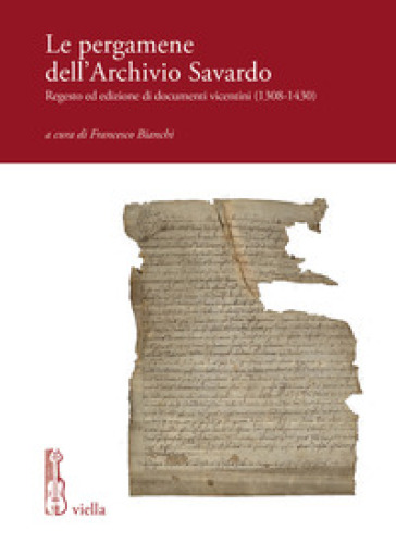 Le pergamene dell'archivio Savardo. Regesto ed edizione di documenti vicentini (1308-1430) - F. Bianchi  
