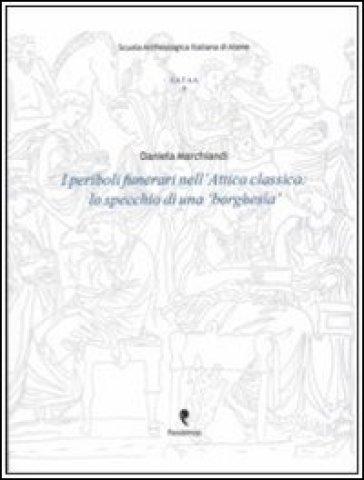 I periboli funerari nell'Attica classica. Lo specchio di una «borghesia». Con CD-ROM - Daniela Marchiandi |