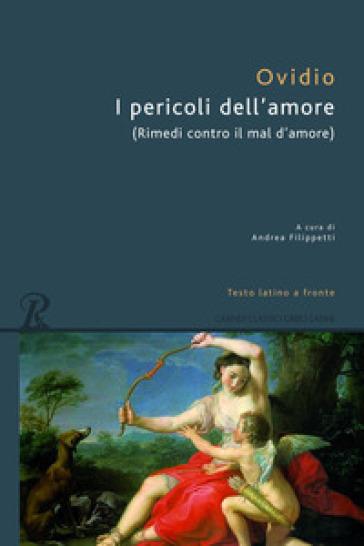 I pericoli dell'amore. Testo latino a fronte - Publio Ovidio Nasone  