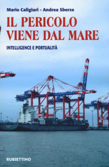 Il pericolo viene dal mare. Intelligence e portualità - Mario Caligiuri   Ericsfund.org