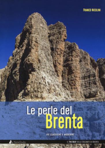Le perle del Brenta. Le più belle vie classiche e moderne nelle Dolomiti del Brenta - Franco Nicolini |