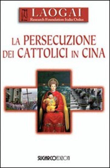 La persecuzione dei cattolici in Cina - Laogai Research Foundation It.   Rochesterscifianimecon.com