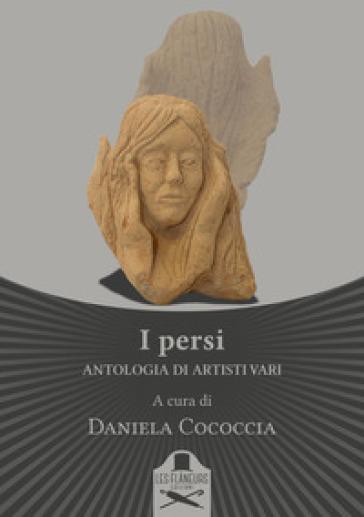 I persi. Antologia di artisti vari - D. Cococcia | Jonathanterrington.com