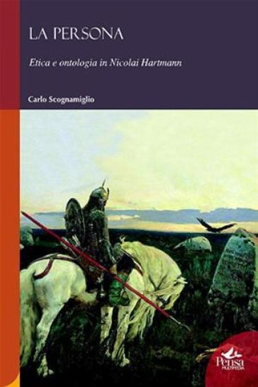 La persona. Etica e ontologia in Nicolai Hartmann - Carlo Scognamiglio | Kritjur.org