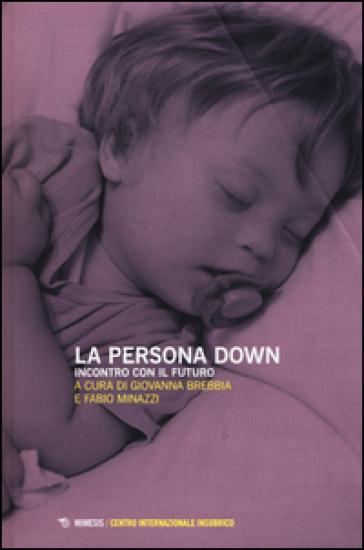La persona down. Incontro con il futuro - G. Brebbia | Thecosgala.com