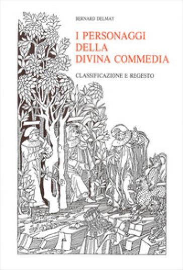 I personaggi della «Divina Commedia». Classificazione e regesto - Bernard Delmay  
