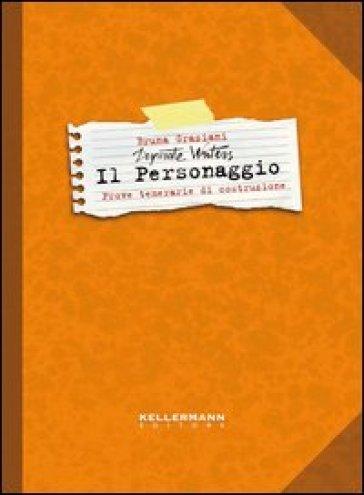 Il personaggio. Desperate writers. Prove temerarie di costruzione - Bruna Graziani | Jonathanterrington.com
