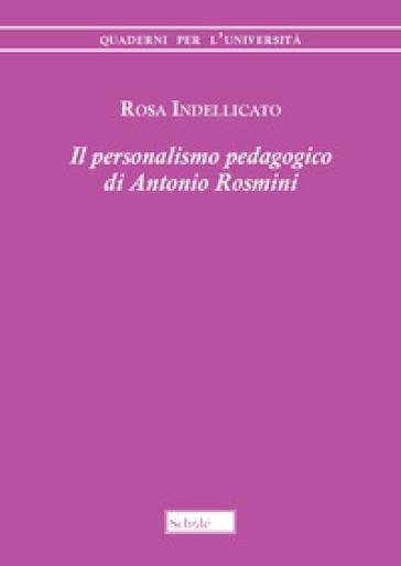 Il personalismo pedagogico di Antonio Rosmini - Rosa Indellicato | Rochesterscifianimecon.com