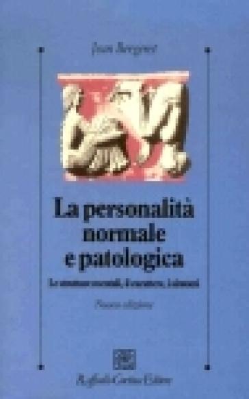 La personalità normale e patologica. Le strutture mentali, il carattere, i sintomi - Jean Bergeret |