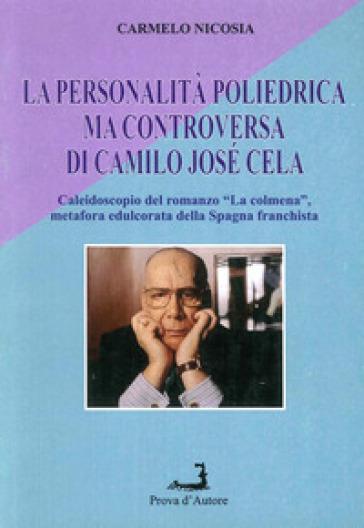 La personalità poliedrica ma controversa di Camilo Josè Cela. Caleidoscopio del romanzo «La Colmena», metafora edulcorata della Spagna franchista - Carmelo Nicosia  