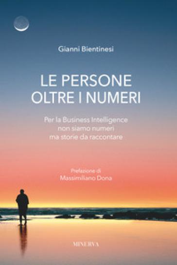Le persone oltre i numeri. Per la Business Intelligence non siamo numeri ma storie da raccontare - Gianni Bientinesi pdf epub