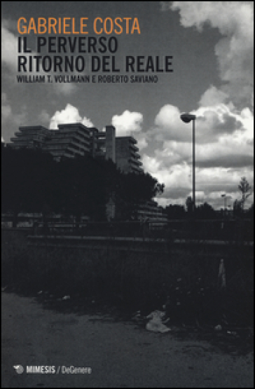 Il perverso ritorno del reale. William T. Vollman e Roberto Saviano - Gabriele Costa |