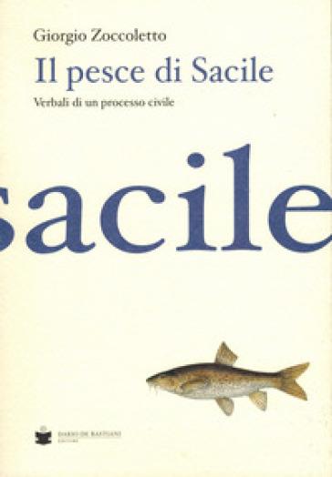 Il pesce di Sacile. Verbali di un processo civile - Giorgio Zoccoletto |