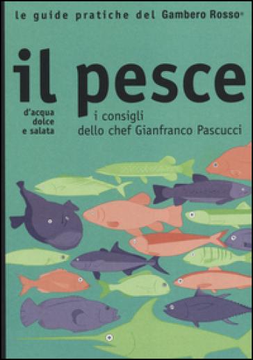 Il pesce. I consigli dello chef Gianfranco Pascucci - M. V. Santiago | Rochesterscifianimecon.com