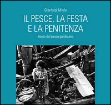 Il pesce, la festa e la penitenza. Storie del pesce gardesano - Gianluigi Miele | Thecosgala.com