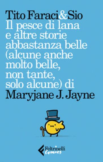 Il pesce di lana e altre storie abbastanza belle (alcune anche molto belle, non tante, solo alcune) di Maryjane J. Jayne - Tito Faraci   Thecosgala.com