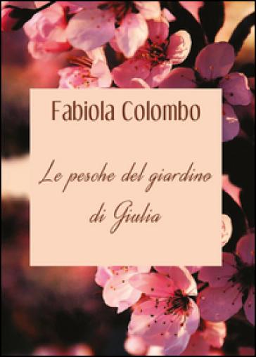 Le pesche del giardino di Giulia - Fabiola Colombo |