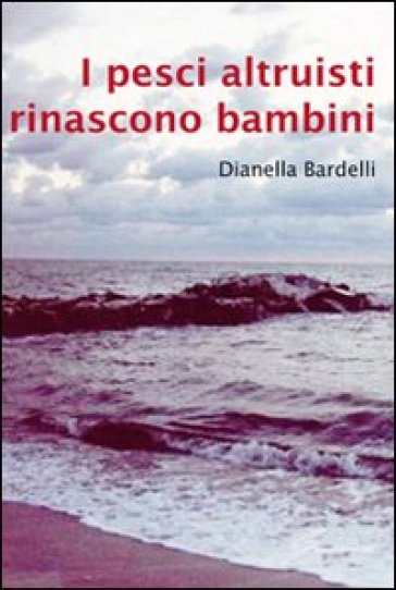 I pesci altruisti rinascono bambini - Dianella Bardelli |