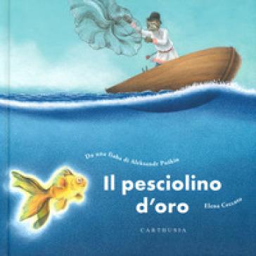 Il pesciolino d'oro. Ediz. a colori - Aleksandr Sergeevic Puskin | Thecosgala.com