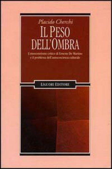 Il peso dell'ombra. L'etnocentrismo critico di Ernesto De Martino e il problema dell'autocoscienza culturale - Placido Cherchi   Thecosgala.com