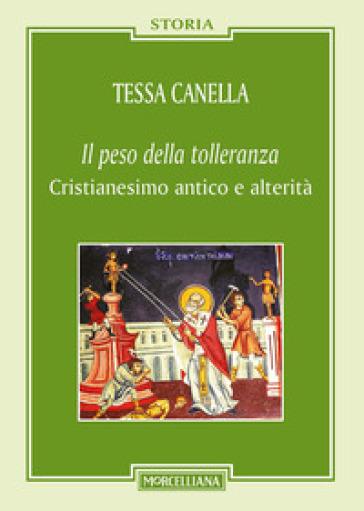 Il «peso della tolleranza». Cristianesimo antico e alterità - Tessa Canella | Rochesterscifianimecon.com