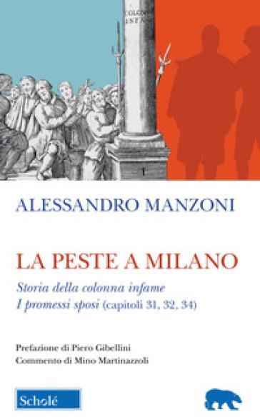 La peste a Milano-Storia della colonna infame. I Promessi sposi (capitoli 31, 32, 34) - Alessandro Manzoni |