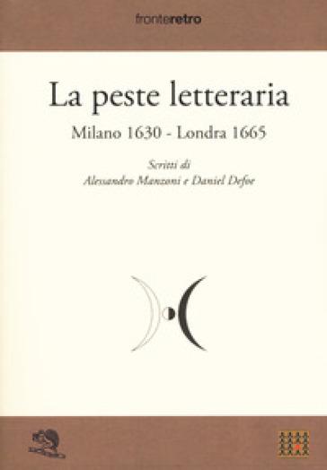 La peste letteraria. Milano 1630-Londra 1665 - Alessandro Manzoni |
